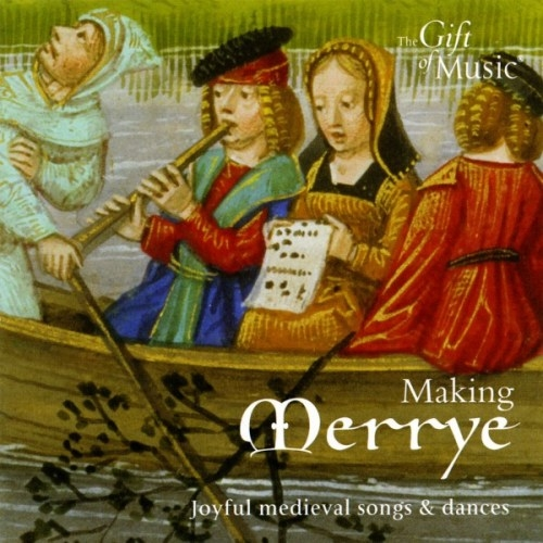 Making Merrye - Joyful Medieval Songs And Dances CD